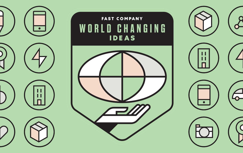 Fast Company World Changing Ideas